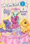 A Secret Gift (My Little Pony / I Can Read! Book 1) - Ruth Benjamin, Gayle Middleton