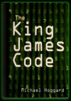The King James Code: More Scripture Numerics and Bible Prophecy - Michael Hoggard
