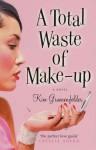 A Total Waste of Make-up - Kim Gruenenfelder