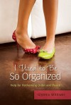 I Used to Be So Organized: Help for Reclaiming Order and Peace - Glynnis Whitwer