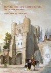 The City Walls and Castles of York: The Pictorial Evidence - Barbara Wilson