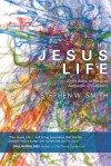 The Jesus Life: Eight Ways to Recover Authentic Christianity - Stephen W. Smith