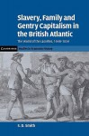 Slavery, Family, and Gentry Capitalism in the British Atlantic: The World of the Lascelles, 1648-1834 (Cambridge Studies in Economic History - Second Series) - S.D. Smith