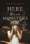 Here There Are Monsters - Amelinda Bérubé