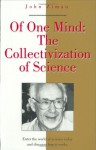 Of One Mind: The Collectivization Of Science - John Ziman