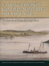 A Young Virginia Boatman Navigates the Civil War: The Journals of George Randolph Wood - George Randolph Wood, Anthony E. Kaye, Chandra Manning, Will Molineux, Scott Nelson