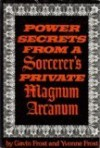 Power Secrets from a Sorcerer's Private Magnum Arcanum - Gavin Frost, Yvonne Frost