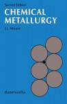 Chemical Metallurgy - J. J. Moore