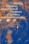 Solving Algebraic Computational Problems in Geodesy and Geoinformatics: The Answer to Modern Challenges - Joseph L. Awange, Erik W. Grafarend