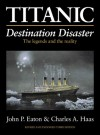 Titanic: Destination Disaster: The Legends and the Reality - John P. Eaton, Charles A. Haas