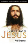 I Just Saw Jesus: The JESUS Film - From Vision, to Reality, to the Unimaginable - Paul Eshleman, Carolyn E. Phillips