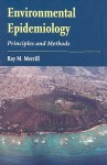 Environmental Epidemiology: Principles And Methods - Ray M. Merrill