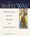 The Simple Way Meditations on the Words of Saint Francis: Meditations on the Words of Saint Francis - Murray Bodo