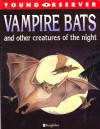 Vampire Bats And Other Creatures Of The Night - Philip Steele