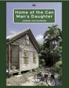 Home of the Can Man's Daughter - James Vachowski