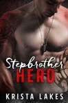 Stepbrother Hero: A Forbidden Military Romance - Krista Lakes, Cassandra Zara