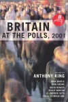 Britain at the Polls 2001 - Anthony Stephen King, Phi Norton, John (Ed.) Bartle, Ivor (Ed.) Crewe, David Denver, Ivor Crewe, John Bartle