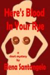 Here's Blood in Your Rye - Elena Santangelo