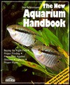 The New Aquarium Handbook: Everything about Setting Up and Taking Care of a Freshwater Aquarium - Ines Scheurmann, Fritz W. Kohler