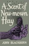 A Scent of New-Mown Hay by Blackburn, John(July 30, 2013) Paperback - John Blackburn