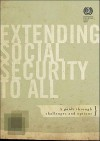 Extending Social Security to All: A Guide Through Challenges and Options - International Labor Office