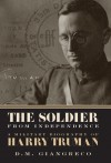 The Soldier from Independence: A Military Biography of Harry Truman - D.M. Giangreco, Alonzo Hamby, Alonzo L. Hamby