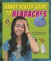 Handy Health Guide to Headaches - Alvin Silverstein, Virginia Silverstein, Laura Silverstein Nunn