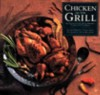 Chicken on the Grill: Recipes for Chicken, Duck, Pheasant, Turkey and Other Birds - David Barich