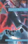 Against the Flow: Education, the Art and Postmodern Culture - Peter Abbs