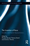 "The Invention of ""Race"": Scientific and Popular Representations of Race from Linnaeus to the Ethnic Shows - Nicolas Bancel, Thomas David, Dominic Thomas"