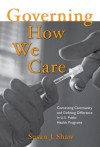 Governing How We Care: Contesting Community and Defining Difference in U.S. Public Health Programs - Susan J. Shaw