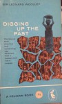 Digging Up The Past - Leonard Woolley