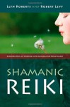 Shamanic Reiki: Expanded Ways Of Working - Llyn Roberts, Robert Levy