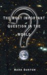 The Most Important Question in the World - Mark Burton