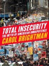 Total Insecurity: The Myth of American Omnipotence - Carol Brightman