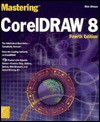 Mastering CorelDRAW 8 [With CDROM Contains Art That Can Be Disassembled...] - Rick Altman
