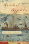 Ancestral Appetites: Food in Prehistory - Kristen J. Gremillion