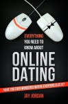Everything You Need to Know About ONLINE DATING - Jay Jordan, Cheryl Hutty, Brian Cross, Landis Blair