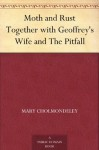 Moth and Rust Together with Geoffrey's Wife and The Pitfall - Mary Cholmondeley