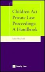 Children Act Private Law Proceedings: A Handbook - John Mitchell