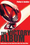 The Victory Album: Reflections on the Good Life after the Good War - Philip D. Beidler
