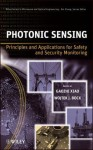 Photonic Sensing: Principles and Applications for Safety and Security Monitoring (Wiley Series in Microwave and Optical Engineering) - Gaozhi (George) Xiao, Wojtek J. Bock