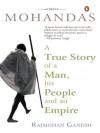 Mohandas: True Story of a Man, His People - Rajmohan Gandhi