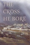 The Cross He Bore - Frederick S. Leahy