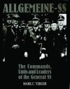 Allgemeine-SS: The Commands, Units and Leaders of the General SS - Mark C. Yerger