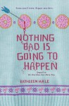 Nothing Bad is Going to Happen - Kathleen Hale