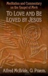 To Love and Be Loved by Jesus - Alfred McBride, Virginia C. Holmgren, O. Praem