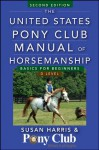 The United States Pony Club Manual of Horsemanship: Basics for Beginners / D Level - Susan E. Harris