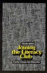 Joining the Literacy Club: Further Essays into Education - Frank Smith