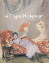 A Fragile Modernism: Whistler and His Impressionist Followers - Anna Gruetzner Robins